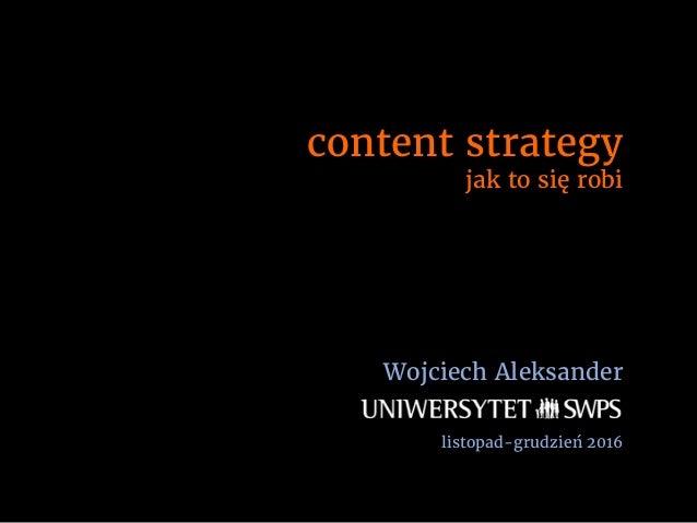 content strategy jak to się robi Wojciech Aleksander listopad-grudzień 2016