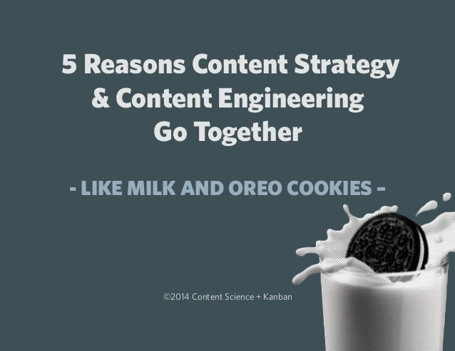 5 Reasons Content Strategy & Content Engineering Go Together - LIKE MILK AND OREO COOKIES –  ©2014 Content Science + Kanb...
