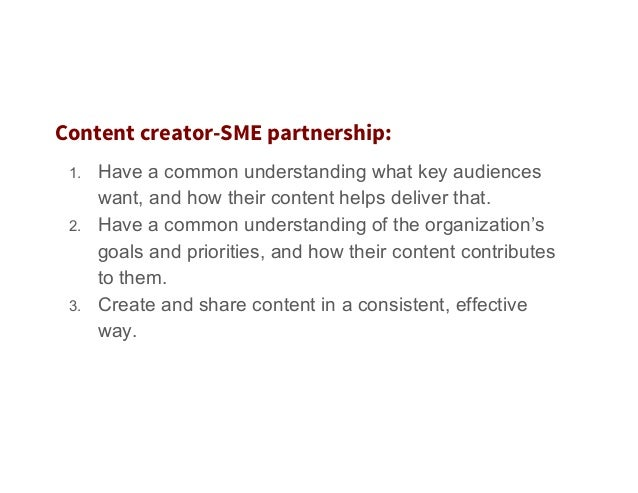 Content creator-SME partnership: 1. Have a common understanding what key audiences want, and how their content helps deli...