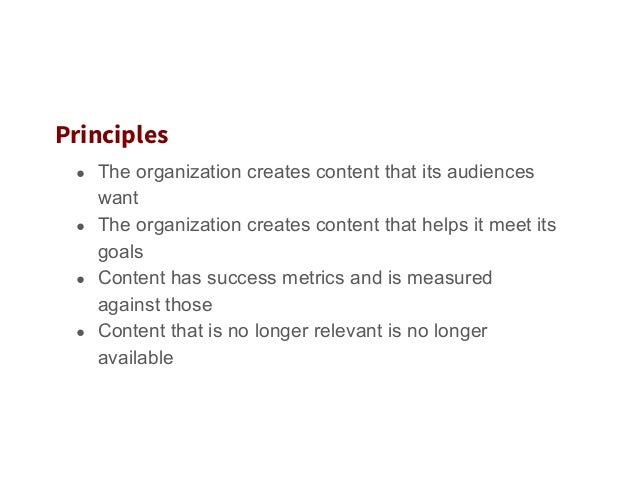 Principles ● The organization creates content that its audiences want ● The organization creates content that helps it m...