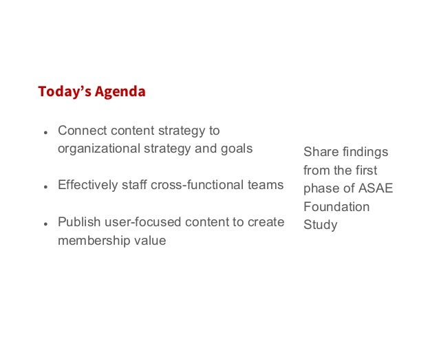 Today's Agenda ● Connect content strategy to organizational strategy and goals ● Effectively staff cross-functional team...