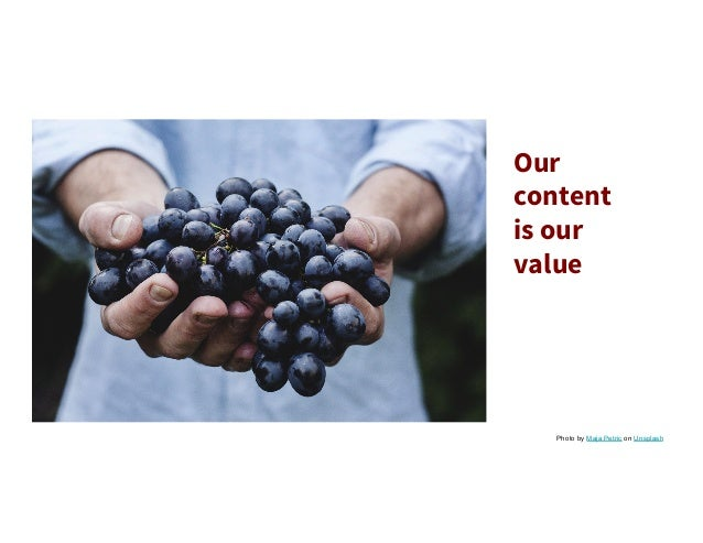 Our content is our value Photo by Maja Petric on Unsplash