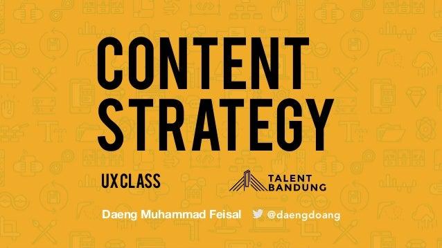 Content Strategy UXCLASS @daengdoangDaeng Muhammad Feisal