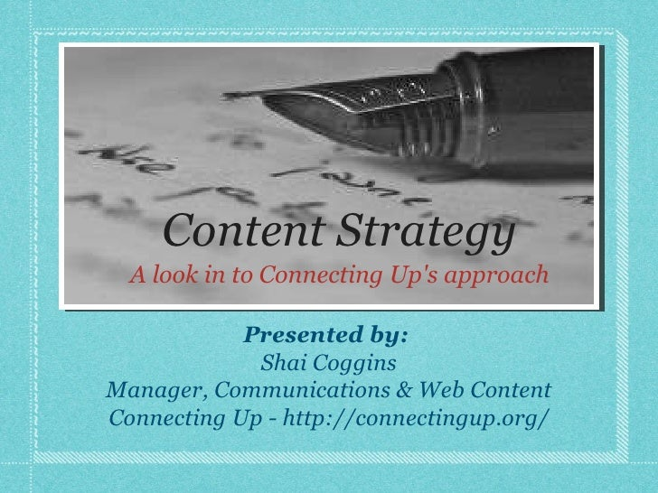 Content Strategy <ul><li>A look in to Connecting Up's approach </li></ul>Presented by:  Shai Coggins Manager, Communicatio...