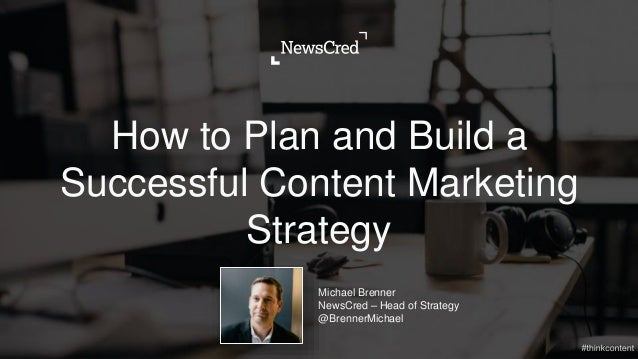 How to Plan and Build a Successful Content Marketing Strategy Michael Brenner NewsCred – Head of Strategy @BrennerMichael
