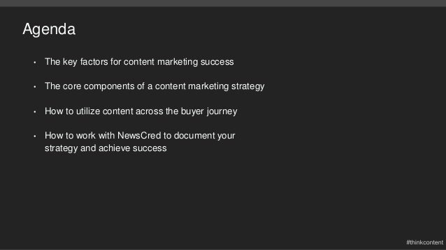 Agenda • The key factors for content marketing success • The core components of a content marketing strategy • How to util...