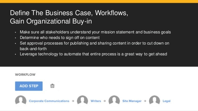 Define The Business Case, Workflows, Gain Organizational Buy-in • Make sure all stakeholders understand your mission state...