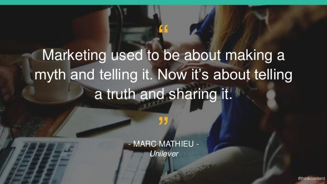 """5 """"Marketing used to be about making a myth and telling it. Now it's about telling a truth and sharing it. - MARC MATHIEU ..."""