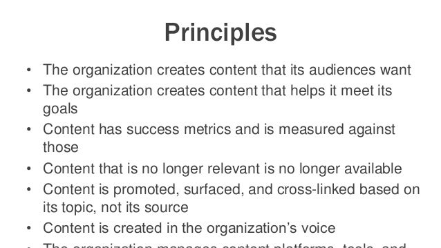 Principles • The organization creates content that its audiences want • The organization creates content that helps it mee...