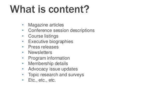 What is content? • Magazine articles • Conference session descriptions • Course listings • Executive biographies • Press r...