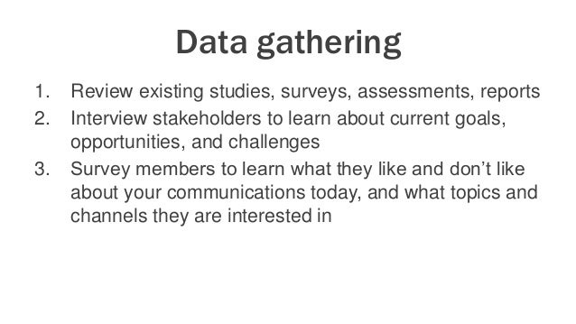Data gathering 1. Review existing studies, surveys, assessments, reports 2. Interview stakeholders to learn about current ...