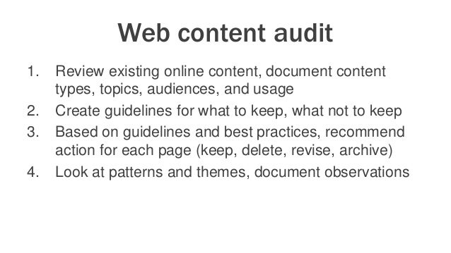 Web content audit 1. Review existing online content, document content types, topics, audiences, and usage 2. Create guidel...