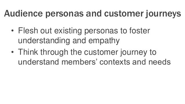 Audience personas and customer journeys • Shared focus on the audience • Shared understanding of the audience