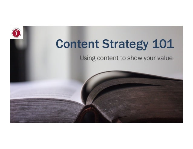 Content Strategy 101 Using content to show your value