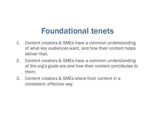Foundational tenets 1. Content creators & SMEs have a common understanding of what key audiences want, and how their conte...