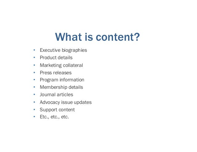What is content? • Executive biographies • Product details • Marketing collateral • Press releases • Program information •...