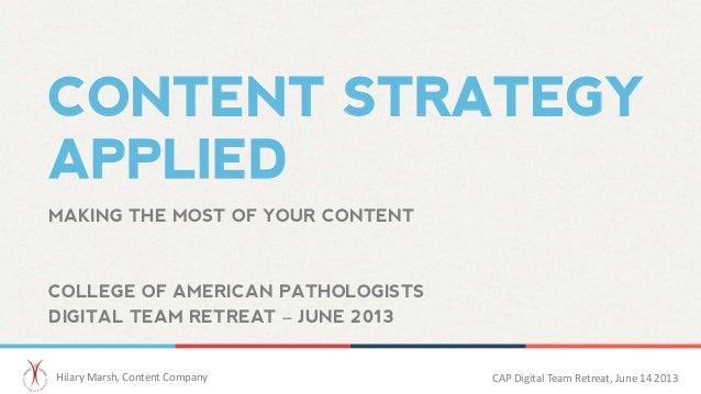 CONTENT STRATEGYAPPLIEDHilary	  Marsh,	  Content	  Company 	  	   CAP	  Digital	  Team	  Retreat,	  June	  14	  2013 	  MA...