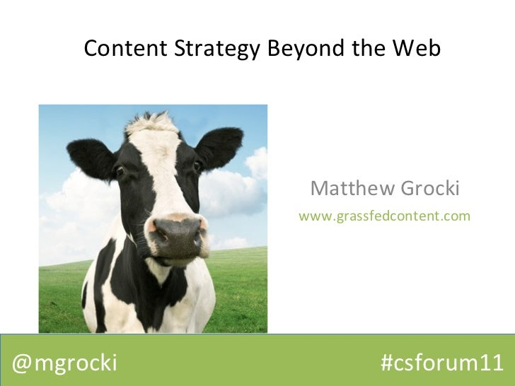 Content Strategy Beyond the Web Matthew Grocki www.grassfedcontent.com @mgrocki  #csforum11