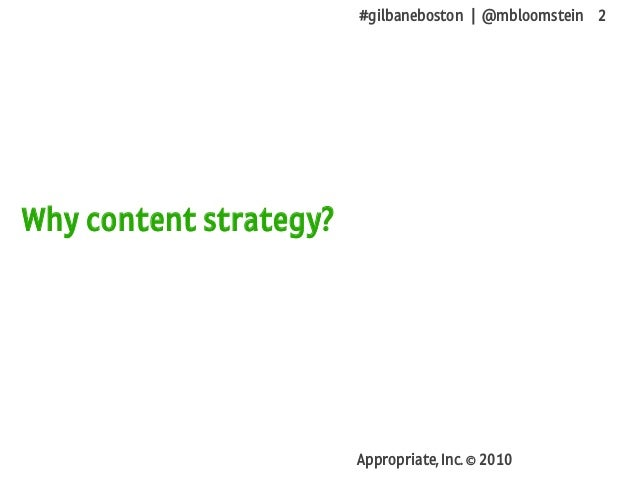 #gilbaneboston | @mbloomstein 2 Appropriate, Inc. © 2010 Why content strategy?
