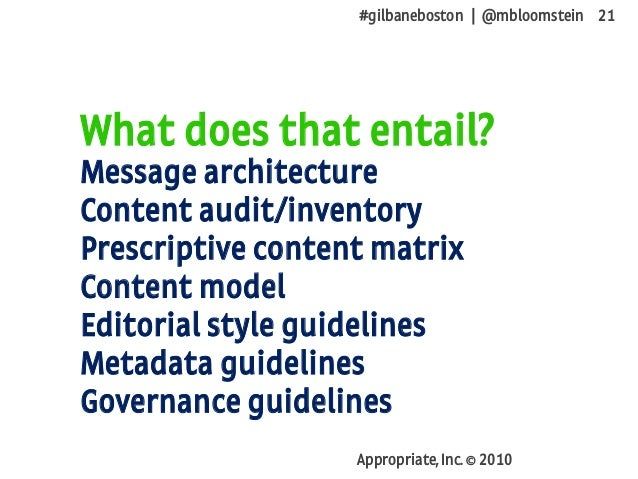 #gilbaneboston | @mbloomstein 21 Appropriate, Inc. © 2010 What does that entail? Message architecture Content audit/invent...