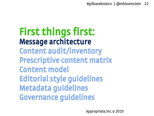 #gilbaneboston | @mbloomstein 22 Appropriate, Inc. © 2010 First things first: Message architecture Content audit/inventory...