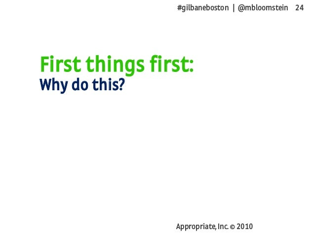 #gilbaneboston | @mbloomstein 24 Appropriate, Inc. © 2010 First things first: Why do this?