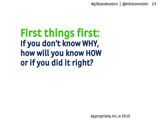 #gilbaneboston | @mbloomstein 25 Appropriate, Inc. © 2010 First things first: If you don't know WHY, how will you know HOW...