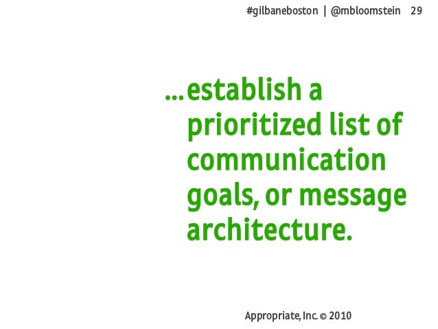#gilbaneboston | @mbloomstein 29 Appropriate, Inc. © 2010 establish a prioritized list of communication goals, or message ...