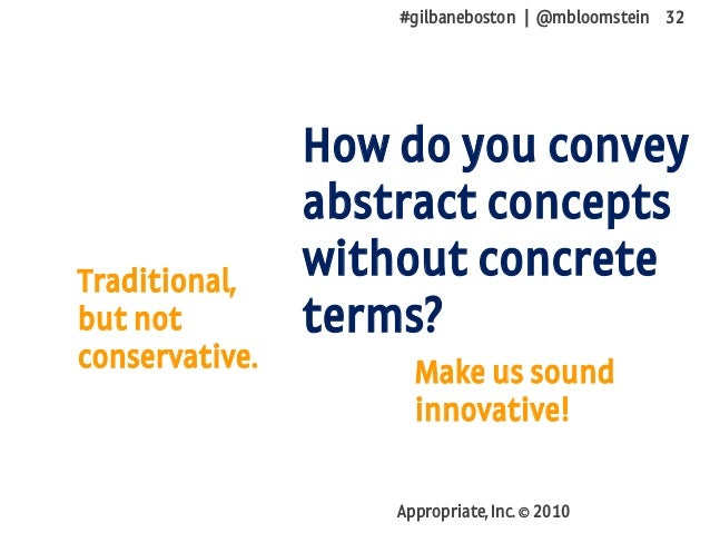 #gilbaneboston | @mbloomstein 32 Appropriate, Inc. © 2010 How do you convey abstract concepts without concrete terms? Make...