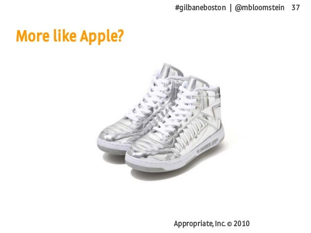 #gilbaneboston | @mbloomstein 37 Appropriate, Inc. © 2010 More like Apple?