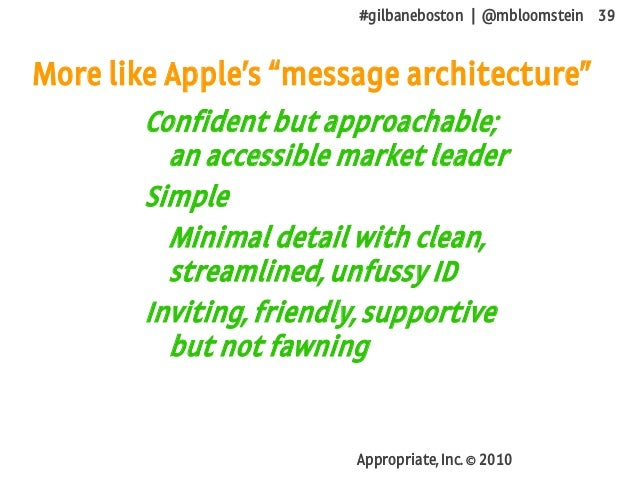 #gilbaneboston | @mbloomstein 39 Appropriate, Inc. © 2010 Confident but approachable; an accessible market leader Simple M...