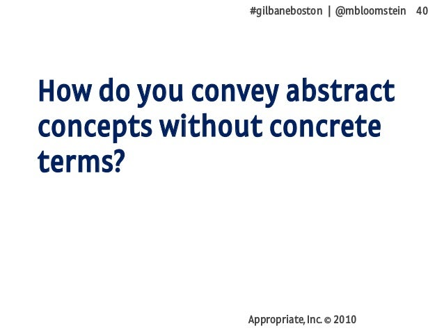 #gilbaneboston | @mbloomstein 40 Appropriate, Inc. © 2010 How do you convey abstract concepts without concrete terms?