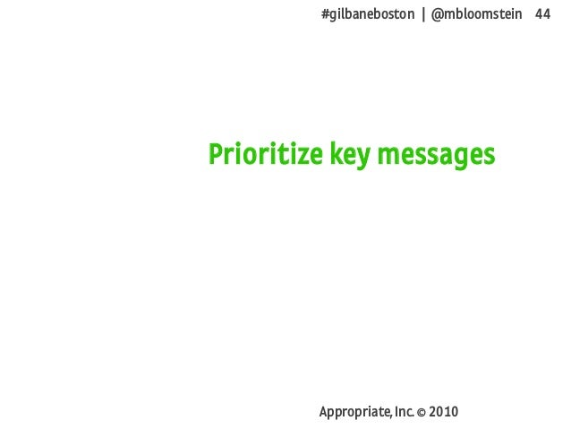 #gilbaneboston | @mbloomstein 44 Appropriate, Inc. © 2010 Prioritize key messages