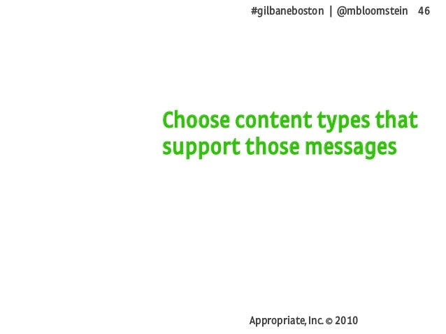 #gilbaneboston | @mbloomstein 46 Appropriate, Inc. © 2010 Choose content types that support those messages