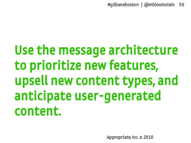#gilbaneboston | @mbloomstein 50 Appropriate, Inc. © 2010 Use the message architecture to prioritize new features, upsell ...