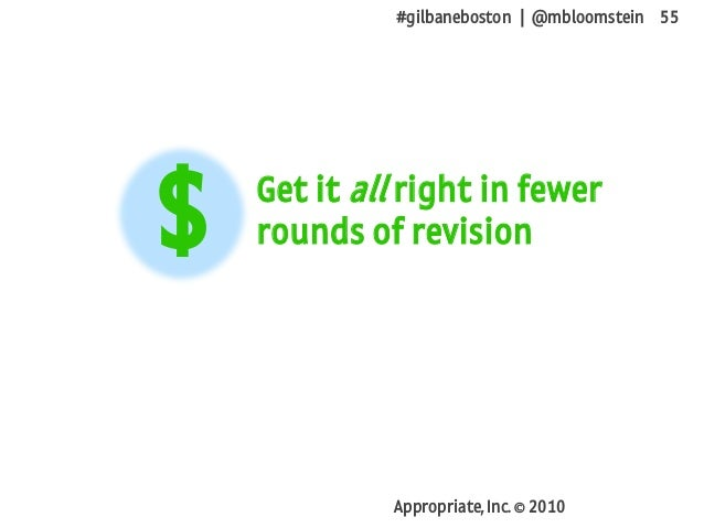 #gilbaneboston | @mbloomstein 55 Appropriate, Inc. © 2010 Get it all right in fewer rounds of revision$