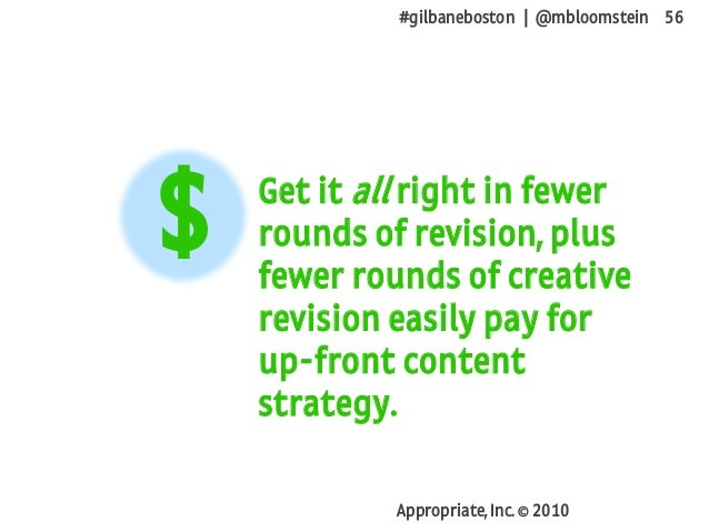 #gilbaneboston | @mbloomstein 56 Appropriate, Inc. © 2010 Get it all right in fewer rounds of revision, plus fewer rounds ...