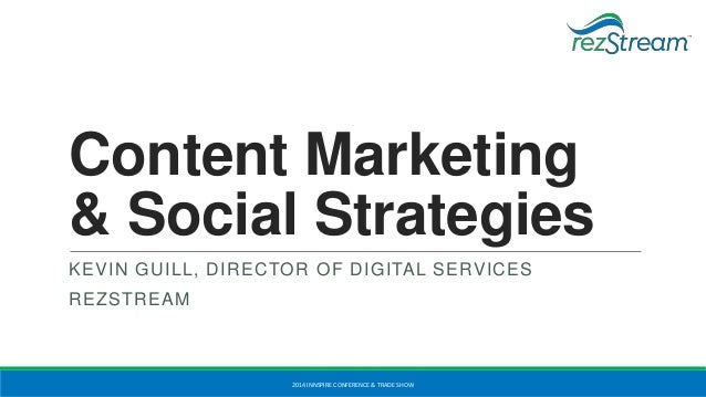 Content Marketing & Social Strategies KEVIN GUILL, DIRECTOR OF DIGITAL SERVICES  REZSTREAM  2014 INNSPIRE CONFERENCE & TRA...