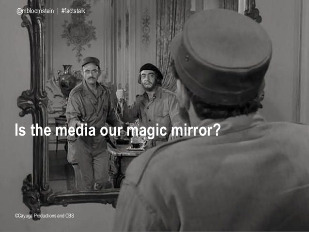 Is the media our magic mirror? ©Cayuga Productions and CBS @mbloomstein | #factstalk