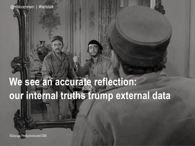 We see an accurate reflection: our internal truths trump external data ©Cayuga Productions and CBS @mbloomstein | #factsta...