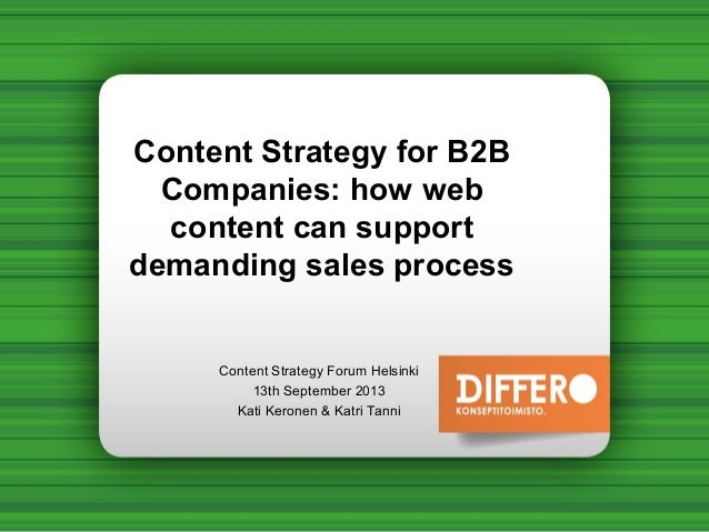 Content Strategy for B2B Companies: how web content can support demanding sales process Content Strategy Forum Helsinki 13...