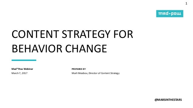 1 PREPARED BY CONTENT STRATEGY FOR BEHAVIOR CHANGE @MARSINTHESTARS March 7, 2017 Mad*Pow Webinar Marli Mesibov, Director o...