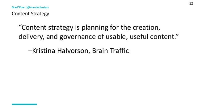 """12 """"Content strategy is planning for the creation, delivery, and governance of usable, useful content."""" –Kristina Halvorso..."""