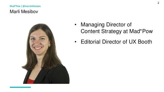 2 Mad*Pow   @marsinthestars Marli Mesibov • Managing Director of Content Strategy at Mad*Pow • Editorial Director of UX Bo...