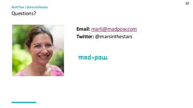 30 Mad*Pow   @marsinthestars Questions? Email: marli@madpow.com Twitter: @marsinthestars