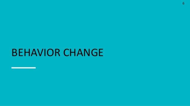 6 BEHAVIOR CHANGE
