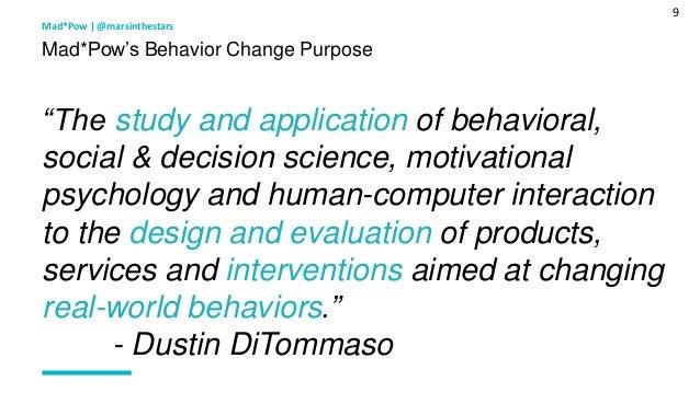 "9 Mad*Pow's Behavior Change Purpose Mad*Pow   @marsinthestars ""The study and application of behavioral, social & decision ..."