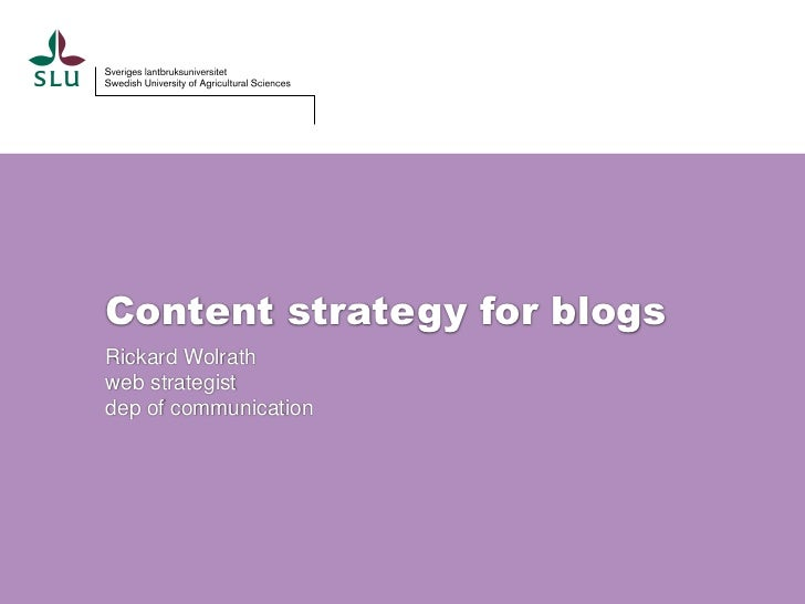 Content strategy for blogsRickard Wolrathweb strategistdep of communication