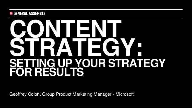 CONTENT STRATEGY:SETTING UP YOUR STRATEGY FOR RESULTS Geoffrey Colon, Group Product Marketing Manager - Microsoft
