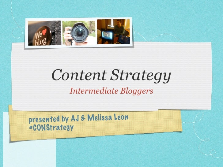 Content Strategy               Intermediate Bloggers   pres en te d by AJ & Mel is sa Le on # CONSt rate gy